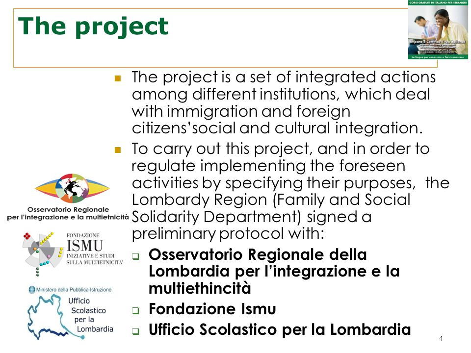 4 The project The project is a set of integrated actions among different institutions, which deal with immigration and foreign citizenssocial and cult