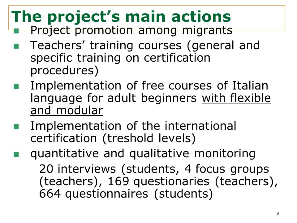 6 The projects main actions Project promotion among migrants Teachers training courses (general and specific training on certification procedures) Imp