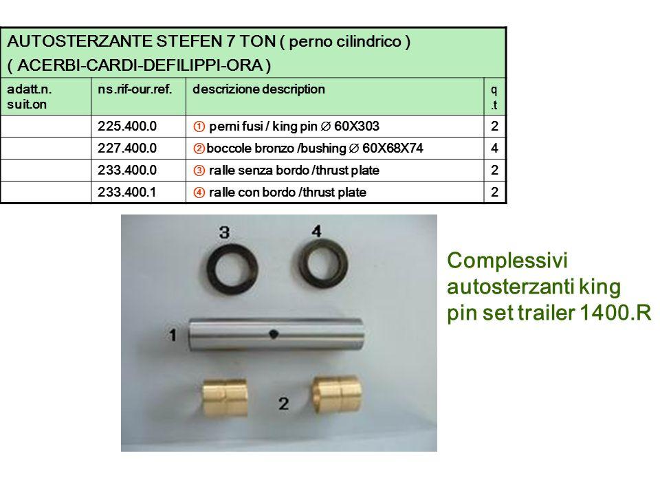 Complessivi autosterzanti king pin set trailer 1400.R AUTOSTERZANTE STEFEN 7 TON ( perno cilindrico ) ( ACERBI-CARDI-DEFILIPPI-ORA ) adatt.n. suit.on