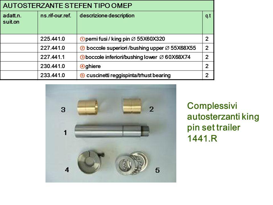 Complessivi autosterzanti king pin set trailer 1441.R AUTOSTERZANTE STEFEN TIPO OMEP adatt.n. suit.on ns.rif-our.ref.descrizione description q.t 225.4