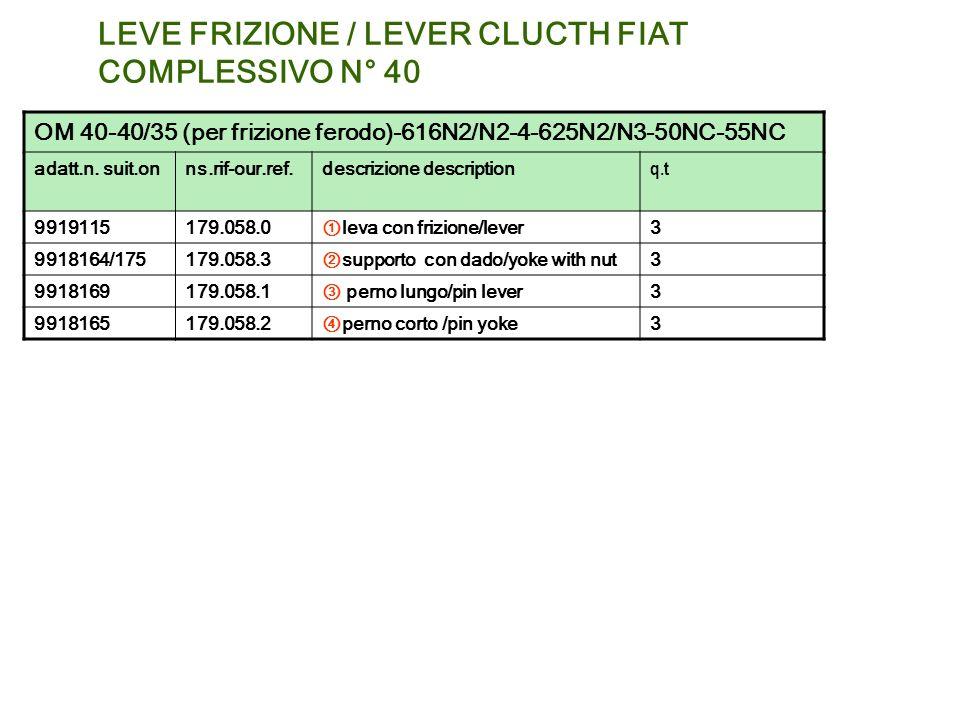 LEVE FRIZIONE / LEVER CLUCTH FIAT COMPLESSIVO N° 40 OM 40-40/35 (per frizione ferodo)-616N2/N2-4-625N2/N3-50NC-55NC adatt.n. suit.onns.rif-our.ref.des