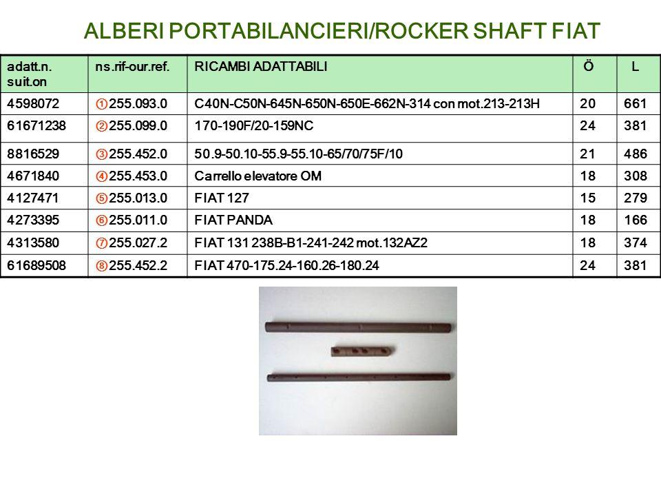 ALBERI PORTABILANCIERI/ROCKER SHAFT FIAT adatt.n. suit.on ns.rif-our.ref.RICAMBI ADATTABILI Ö L 4598072255.093.0C40N-C50N-645N-650N-650E-662N-314 con