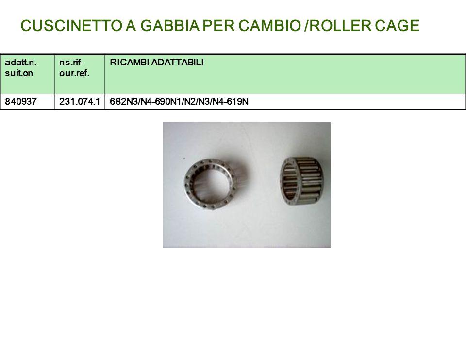CUSCINETTO A GABBIA PER CAMBIO /ROLLER CAGE adatt.n. suit.on ns.rif- our.ref. RICAMBI ADATTABILI 840937231.074.1682N3/N4-690N1/N2/N3/N4-619N