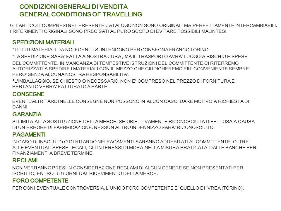 CONDIZIONI GENERALI DI VENDITA GENERAL CONDITIONS OF TRAVELLING SPEDIZIONI MATERIALI °TUTTI I MATERIALI DA NOI FORNITI SI INTENDONO PER CONSEGNA FRANC