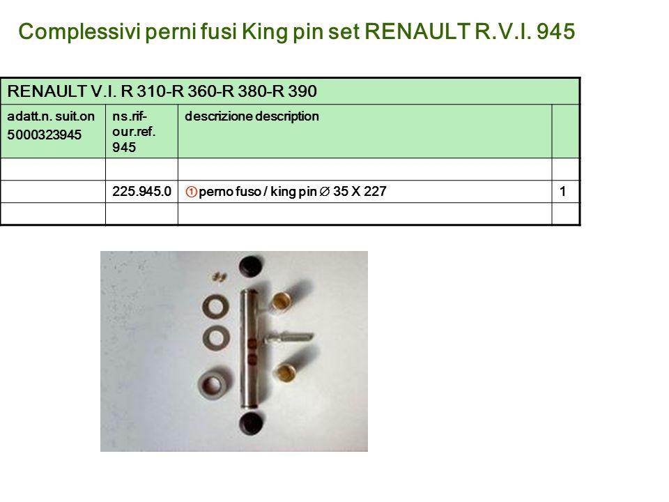 Complessivi perni fusi King pin set RENAULT R.V.I. 945 RENAULT V.I. R 310-R 360-R 380-R 390 adatt.n. suit.on 5000323945 ns.rif- our.ref. 945 descrizio