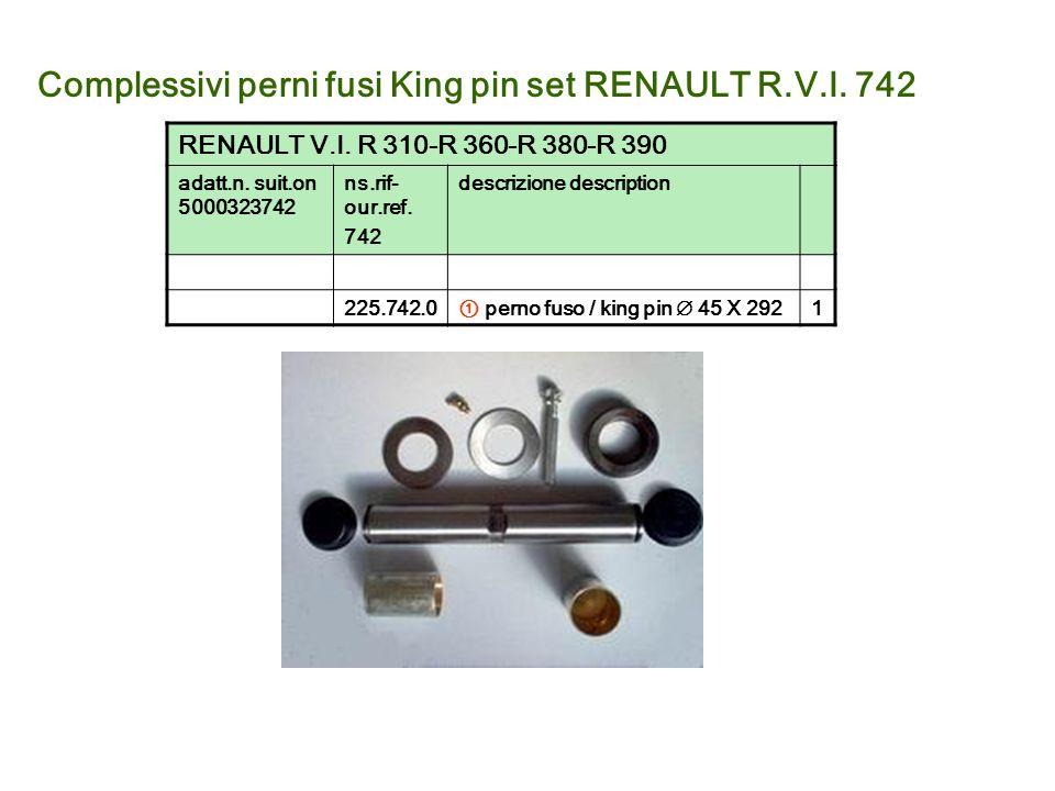 Complessivi perni fusi King pin set RENAULT R.V.I. 742 RENAULT V.I. R 310-R 360-R 380-R 390 adatt.n. suit.on 5000323742 ns.rif- our.ref. 742 descrizio
