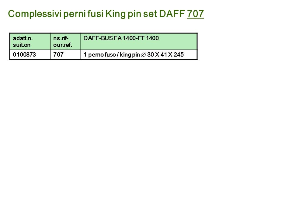 Complessivi perni fusi King pin set DAFF 707 adatt.n. suit.on ns.rif- our.ref. DAFF-BUS FA 1400-FT 1400 01008737071 perno fuso / king pin 30 41 245