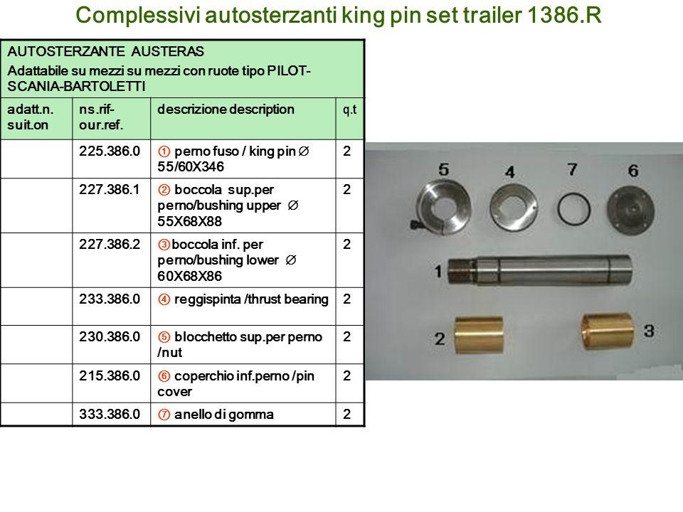 Complessivi autosterzanti king pin set trailer 1386.R AUTOSTERZANTE AUSTERAS Adattabile su mezzi su mezzi con ruote tipo PILOT- SCANIA-BARTOLETTI adat
