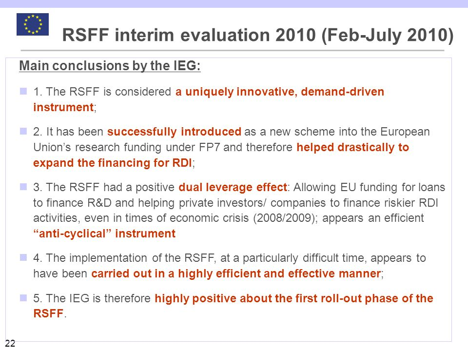 22 Main conclusions by the IEG: 1. The RSFF is considered a uniquely innovative, demand-driven instrument; 2. It has been successfully introduced as a