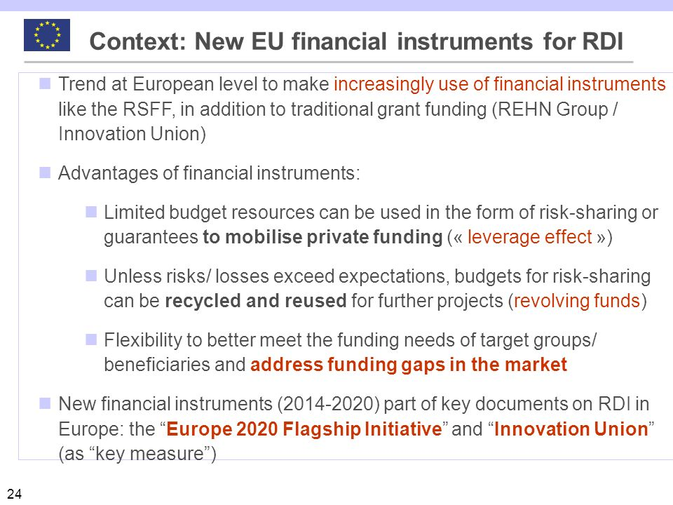 24 Trend at European level to make increasingly use of financial instruments like the RSFF, in addition to traditional grant funding (REHN Group / Inn