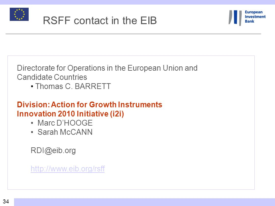 34 RSFF contact in the EIB Directorate for Operations in the European Union and Candidate Countries Thomas C. BARRETT Division: Action for Growth Inst