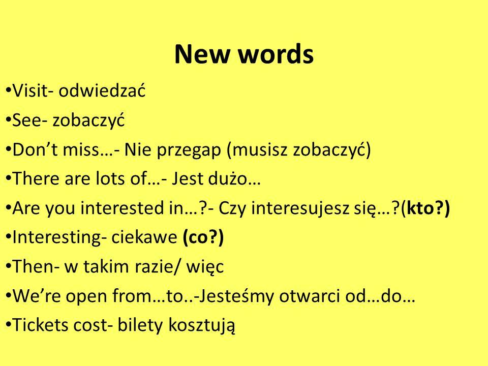 New words Visit- odwiedzać See- zobaczyć Dont miss…- Nie przegap (musisz zobaczyć) There are lots of…- Jest dużo… Are you interested in…?- Czy interes