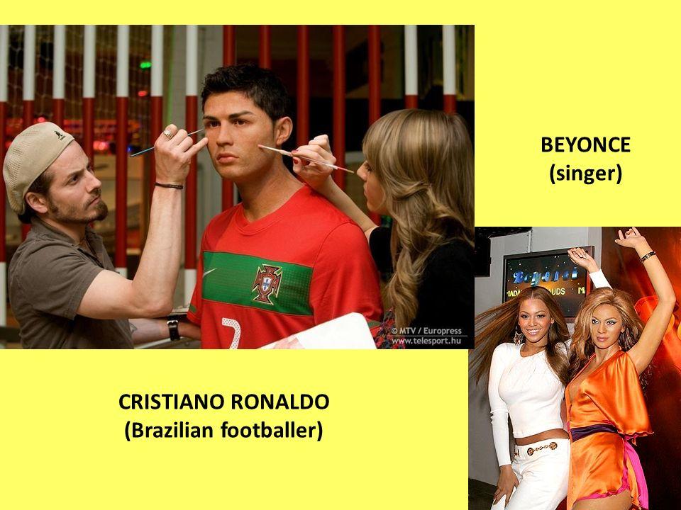 CRISTIANO RONALDO (Brazilian footballer) BEYONCE (singer)