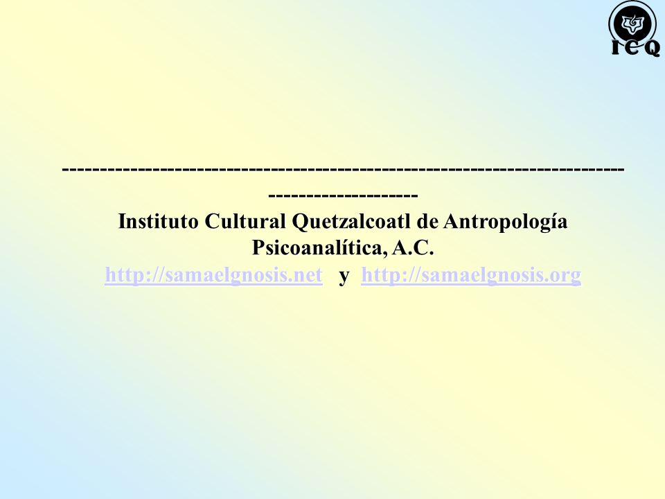 ---------------------------------------------------------------------------- -------------------- Instituto Cultural Quetzalcoatl de Antropología Psicoanalítica, A.C.