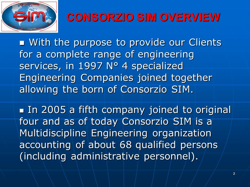 2 CONSORZIO SIM OVERVIEW With the purpose to provide our Clients for a complete range of engineering services, in 1997 N° 4 specialized Engineering Co