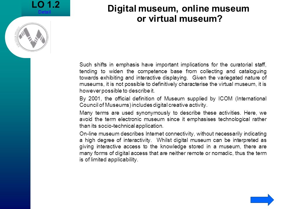 LO 1.2 Detail Digital museum, online museum or virtual museum? Such shifts in emphasis have important implications for the curatorial staff, tending t