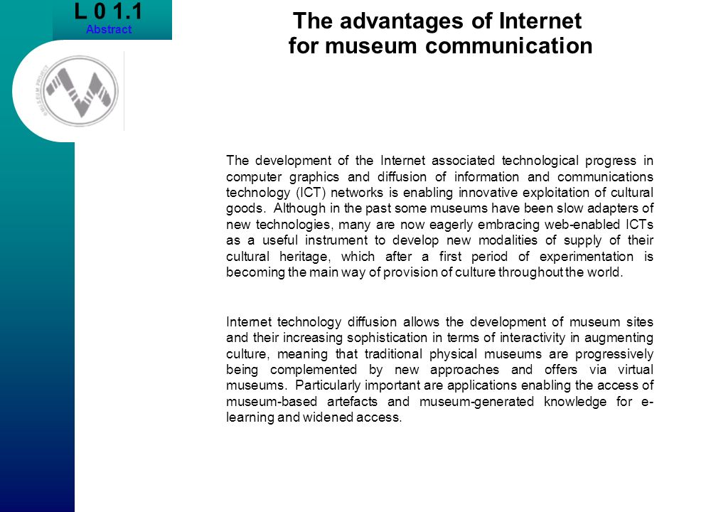 L 0 1.1 Abstract The advantages of Internet for museum communication The development of the Internet associated technological progress in computer gra