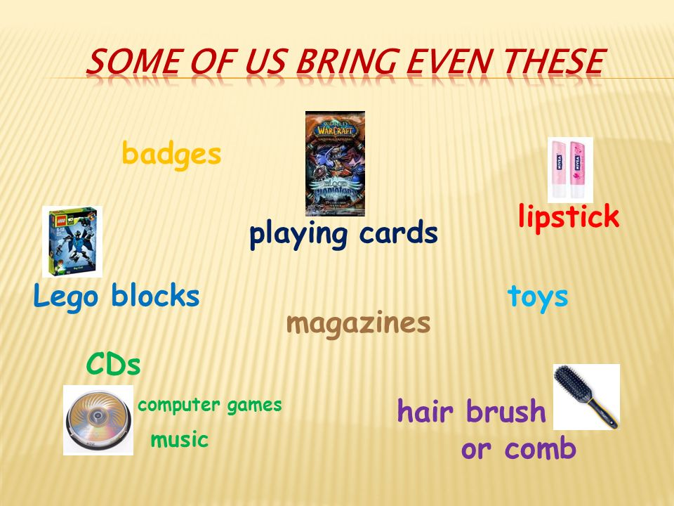 Lego blocks lipstick hair brush or comb CDs computer games music playing cards magazines toys badges