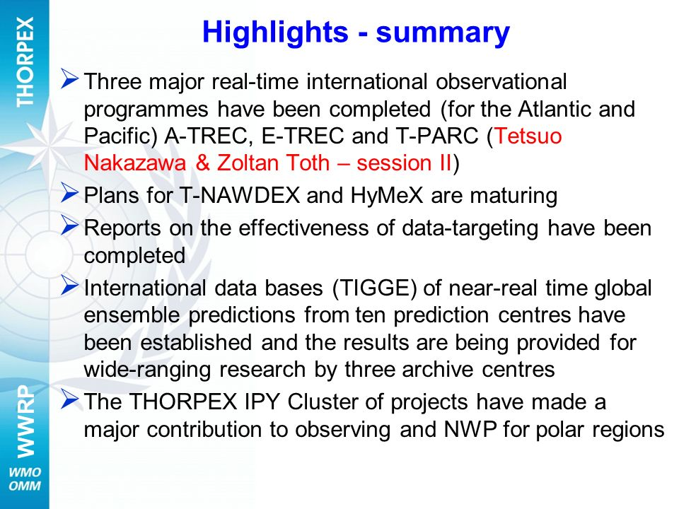 WWRP Highlights - summary Three major real-time international observational programmes have been completed (for the Atlantic and Pacific) A-TREC, E-TR