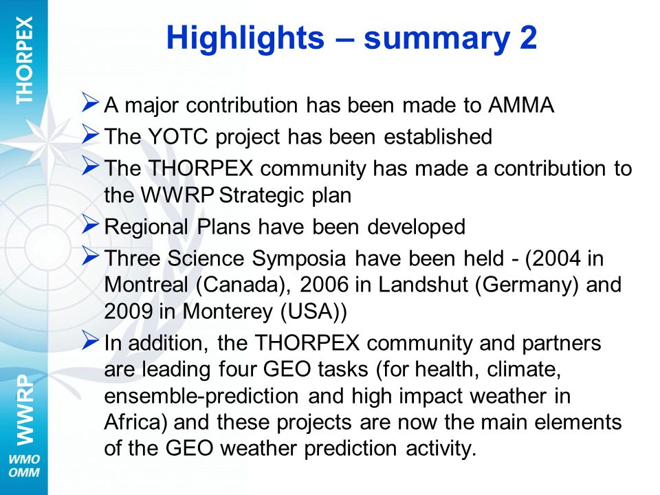 WWRP Highlights – summary 2 A major contribution has been made to AMMA The YOTC project has been established The THORPEX community has made a contribu