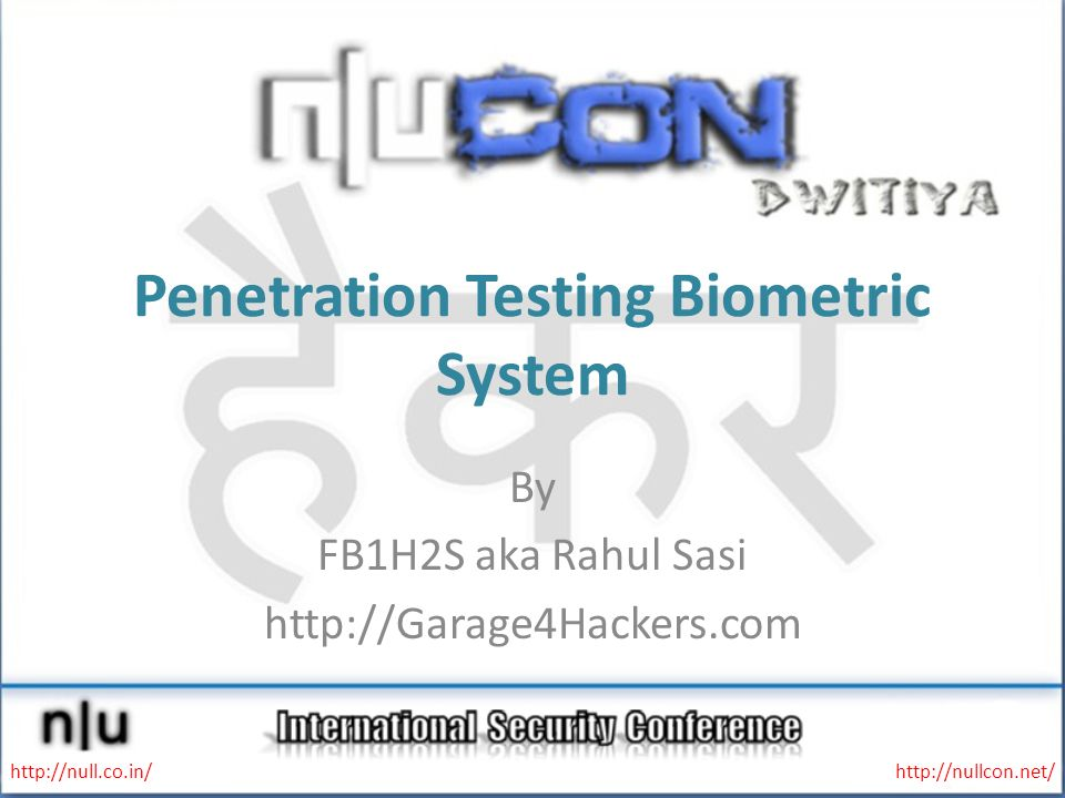 Penetration Testing Biometric System By FB1H2S aka Rahul Sasi http://Garage4Hackers.com http://null.co.in/http://nullcon.net/