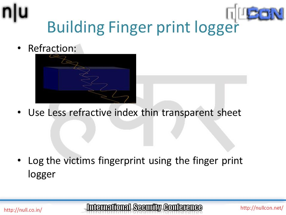 Building Finger print logger Refraction: Use Less refractive index thin transparent sheet Log the victims fingerprint using the finger print logger ht