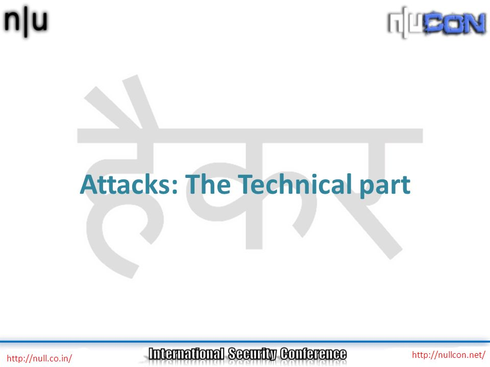 Attacks: The Technical part http://null.co.in/ http://nullcon.net/