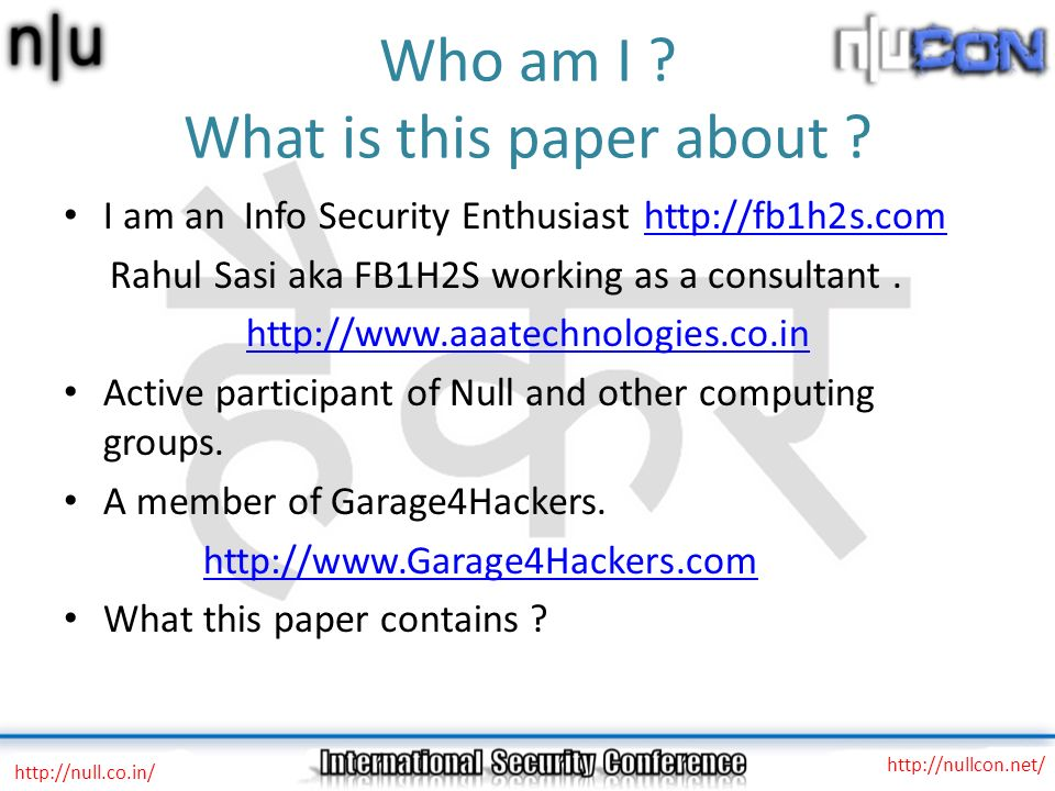 Who am I ? What is this paper about ? I am an Info Security Enthusiast http://fb1h2s.comhttp://fb1h2s.com Rahul Sasi aka FB1H2S working as a consultan