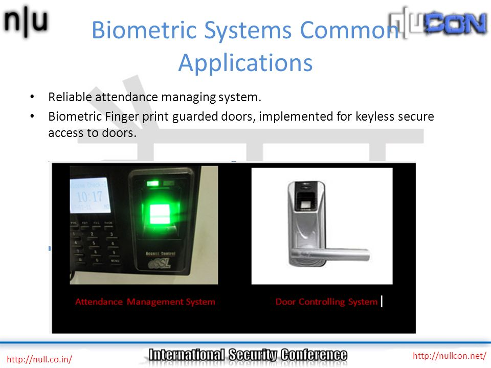Biometric Systems Common Applications Reliable attendance managing system. Biometric Finger print guarded doors, implemented for keyless secure access