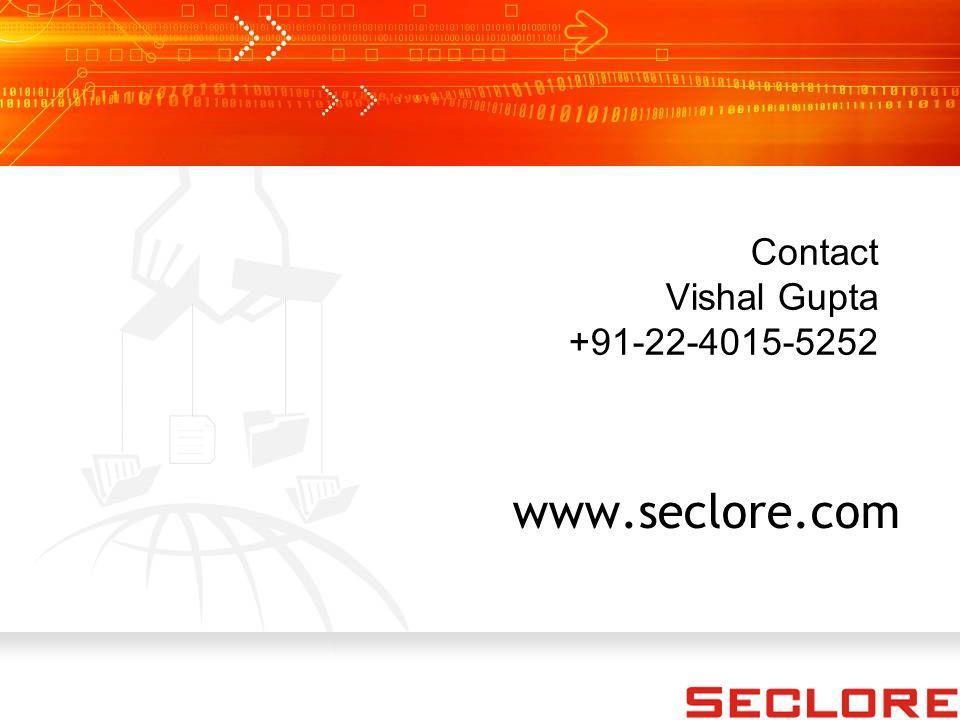 Contact Vishal Gupta +91-22-4015-5252 www.seclore.com