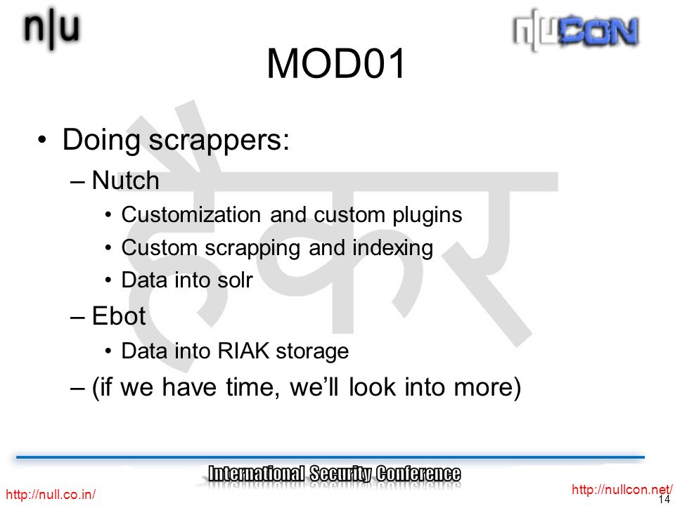 MOD01 Doing scrappers: –Nutch Customization and custom plugins Custom scrapping and indexing Data into solr –Ebot Data into RIAK storage –(if we have time, well look into more)