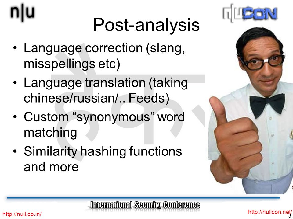 8 http://null.co.in/ http://nullcon.net/ Post-analysis Language correction (slang, misspellings etc) Language translation (taking chinese/russian/.. F