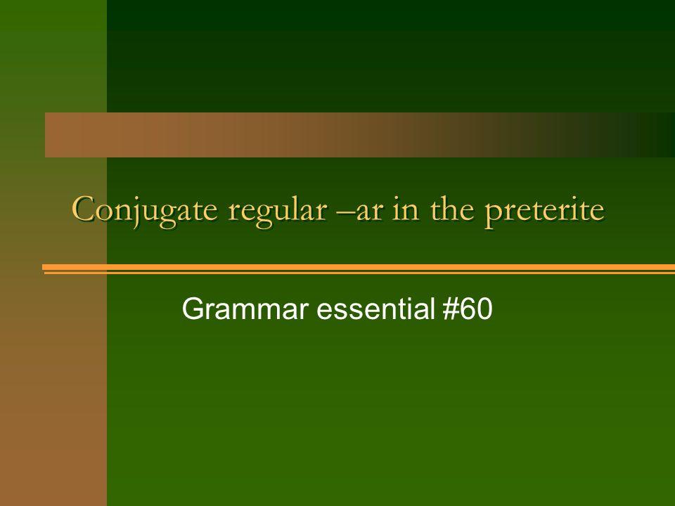 Conjugate regular –ar in the preterite Grammar essential #60