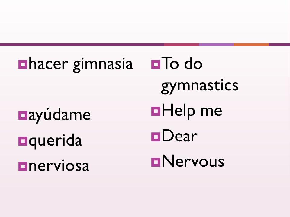 hacer gimnasia ayúdame querida nerviosa To do gymnastics Help me Dear Nervous