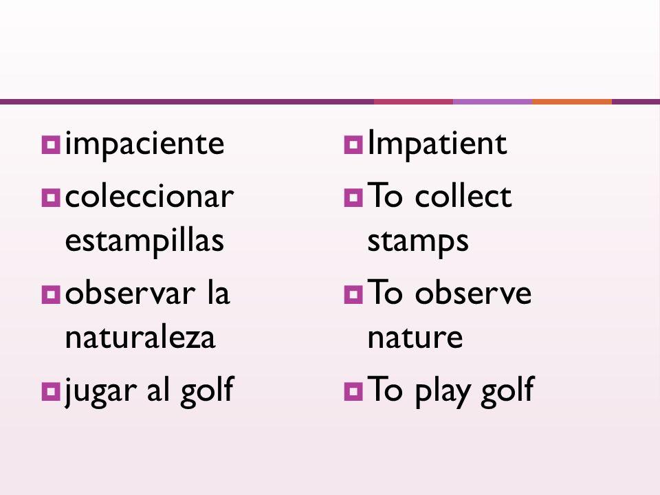 impaciente coleccionar estampillas observar la naturaleza jugar al golf Impatient To collect stamps To observe nature To play golf