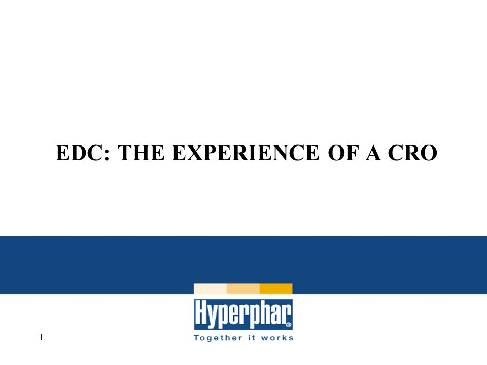 1 EDC: THE EXPERIENCE OF A CRO