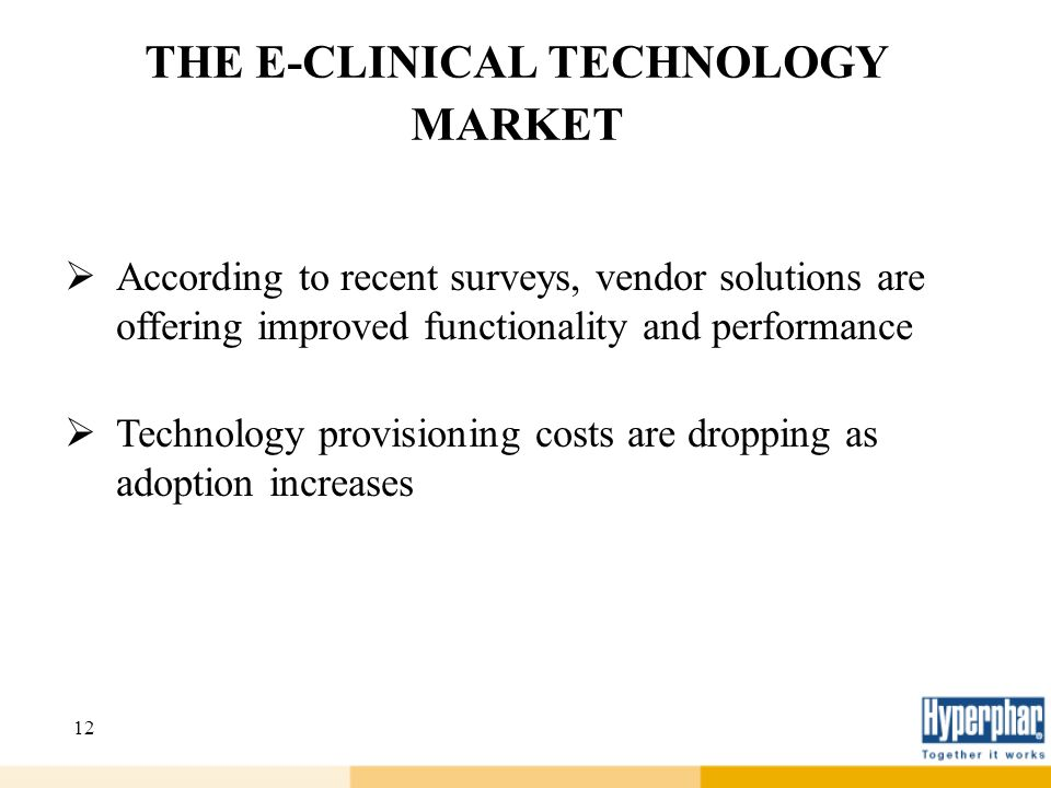 12 THE E-CLINICAL TECHNOLOGY MARKET According to recent surveys, vendor solutions are offering improved functionality and performance Technology provi