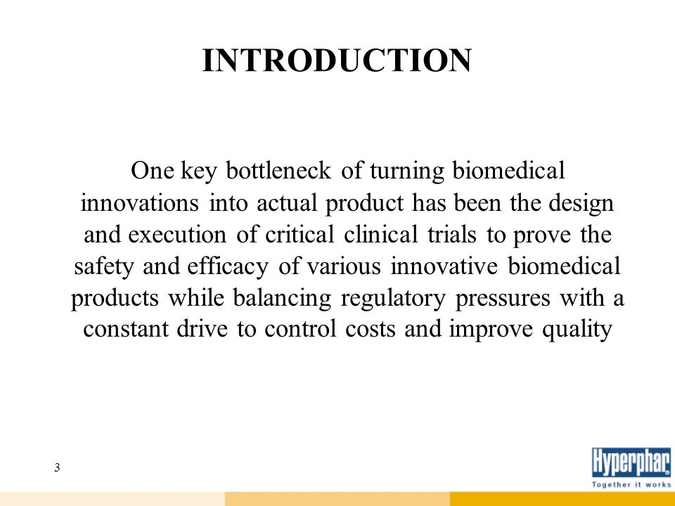 3 INTRODUCTION One key bottleneck of turning biomedical innovations into actual product has been the design and execution of critical clinical trials