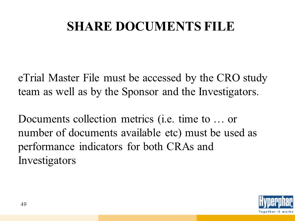 49 SHARE DOCUMENTS FILE eTrial Master File must be accessed by the CRO study team as well as by the Sponsor and the Investigators. Documents collectio