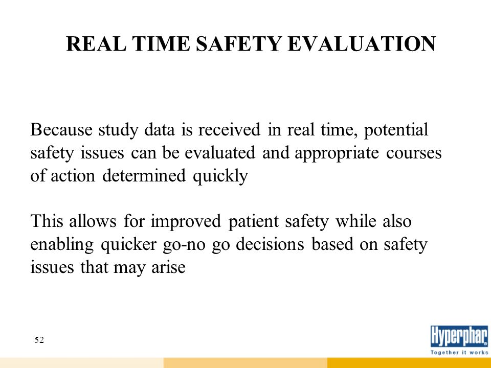 52 REAL TIME SAFETY EVALUATION Because study data is received in real time, potential safety issues can be evaluated and appropriate courses of action