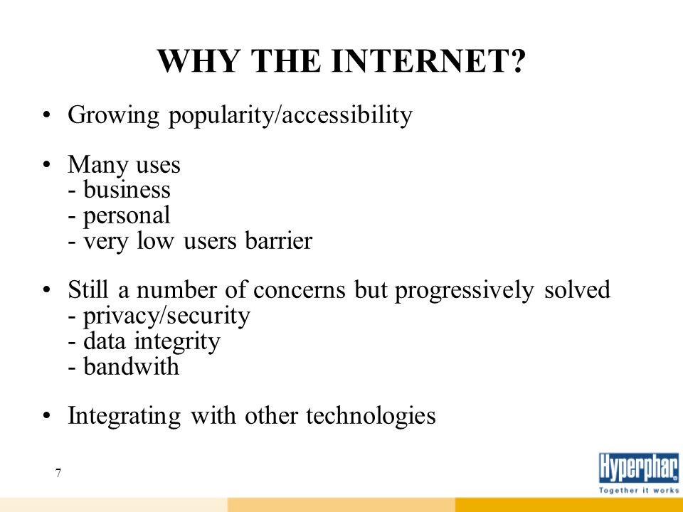 7 WHY THE INTERNET? Growing popularity/accessibility Many uses - business - personal - very low users barrier Still a number of concerns but progressi
