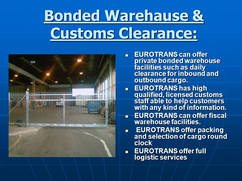Bonded Warehause & Customs Clearance: EUROTRANS can offer private bonded warehouse facilities such as daily clearance for inbound and outbound cargo.