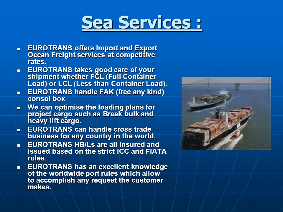 Sea Services : EUROTRANS offers Import and Export Ocean Freight services at competitive rates. EUROTRANS offers Import and Export Ocean Freight servic