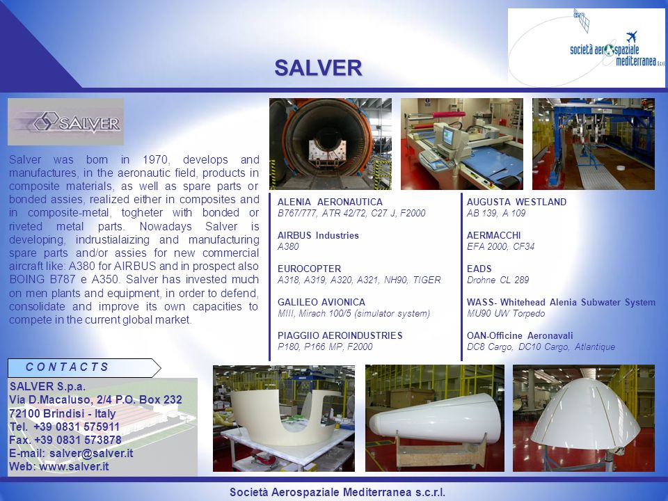 Società Aerospaziale Mediterranea s.c.r.l. SALVER Salver was born in 1970, develops and manufactures, in the aeronautic field, products in composite m