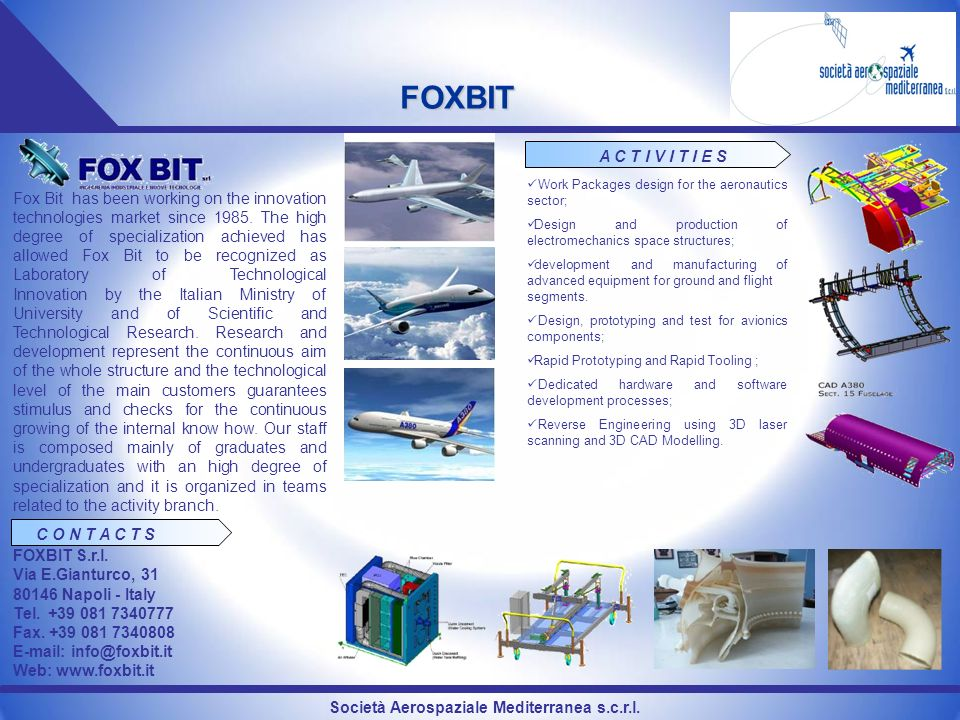 Società Aerospaziale Mediterranea s.c.r.l. FOXBIT Fox Bit has been working on the innovation technologies market since 1985. The high degree of specia