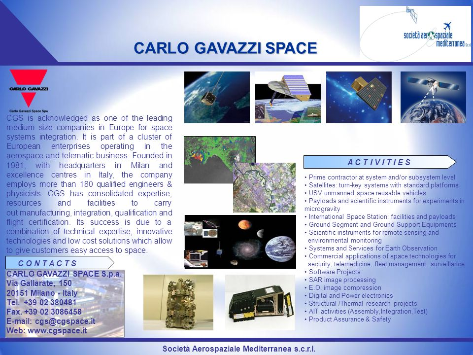 Società Aerospaziale Mediterranea s.c.r.l. CARLO GAVAZZI SPACE CGS is acknowledged as one of the leading medium size companies in Europe for space sys