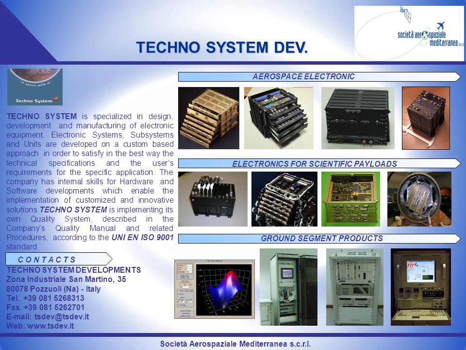 Società Aerospaziale Mediterranea s.c.r.l. TECHNO SYSTEM DEV. TECHNO SYSTEM is specialized in design, development and manufacturing of electronic equi