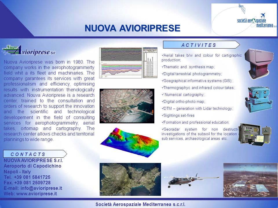 Società Aerospaziale Mediterranea s.c.r.l. NUOVA AVIORIPRESE Nuova Avioriprese was born in 1980. The company works in the aerophotogrammerty field whi