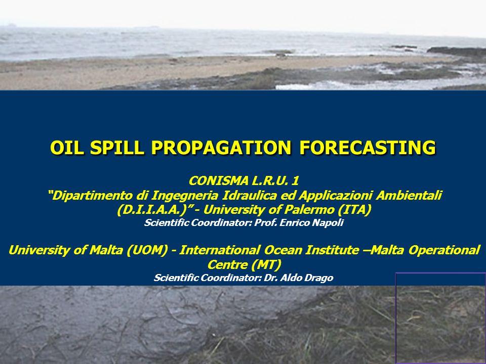 OIL SPILL PROPAGATION FORECASTING CONISMA L.R.U. 1 Dipartimento di Ingegneria Idraulica ed Applicazioni Ambientali (D.I.I.A.A.) - University of Palerm