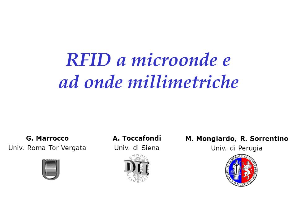 Univ. Perugia - Roma TorVergata - Siena: RFID RFID a microonde e ad onde millimetriche G.